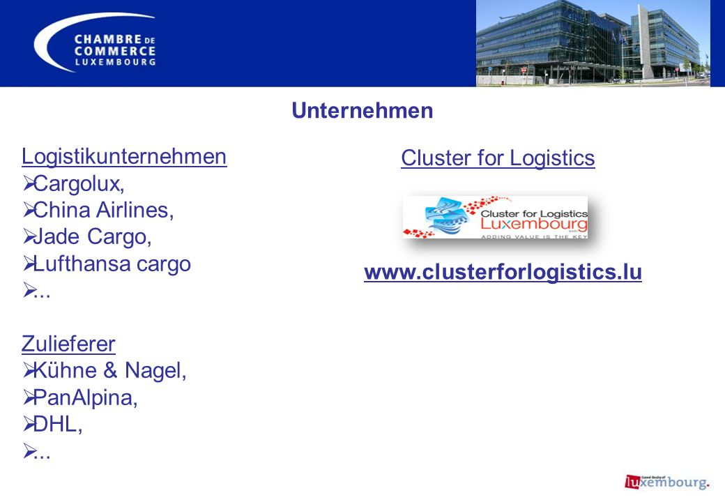 Logistikunternehmen Cargolux, China Airlines, Jade Cargo, Lufthansa cargo... Zulieferer Kühne & Nagel, PanAlpina, DHL,... Unternehmen Cluster for Logi