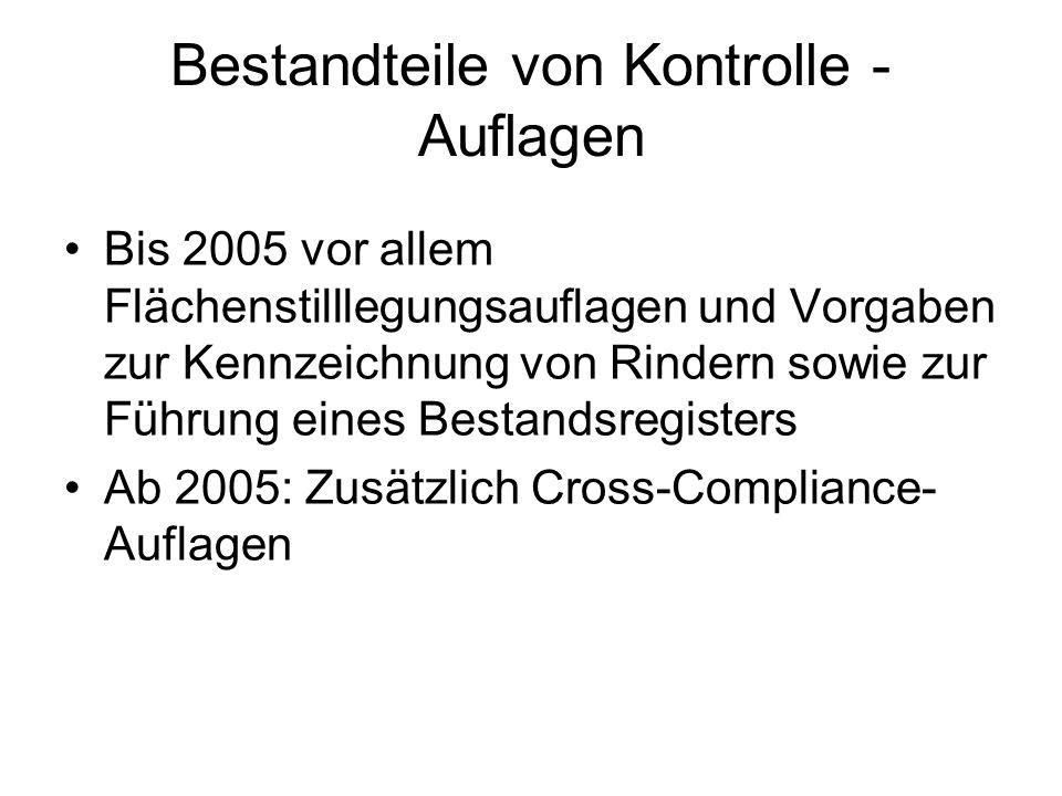 Bestandteile von Kontrolle - Auflagen Bis 2005 vor allem Flächenstilllegungsauflagen und Vorgaben zur Kennzeichnung von Rindern sowie zur Führung eine