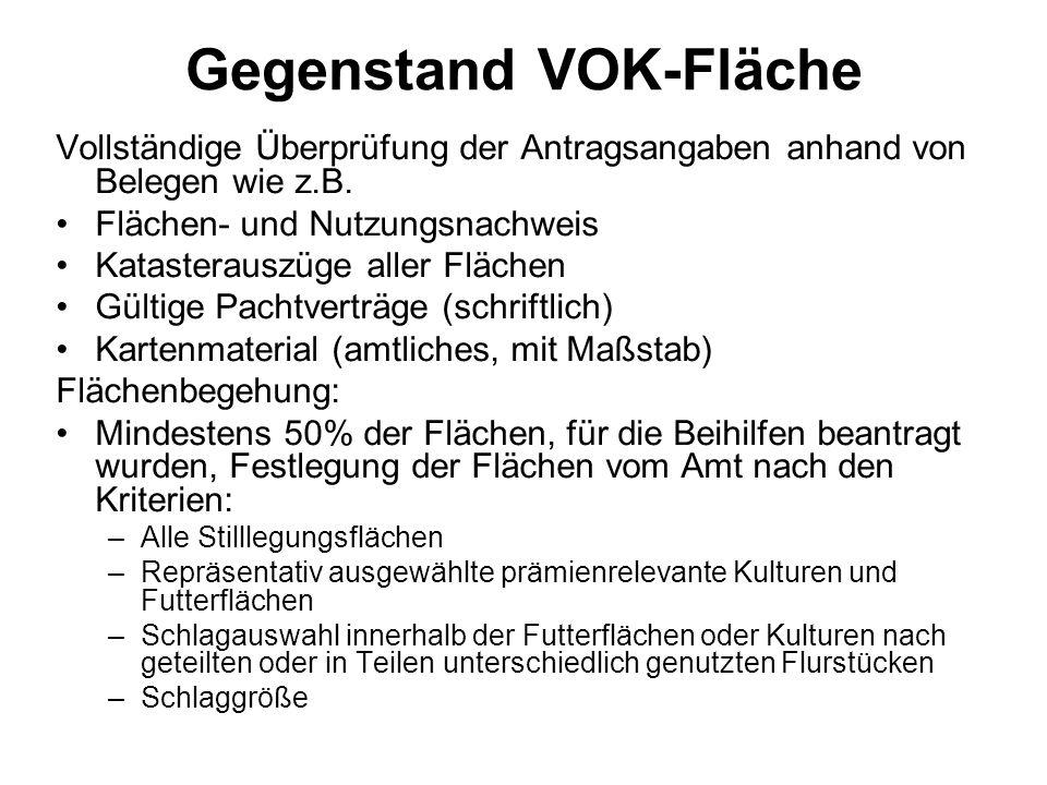 Gegenstand VOK-Fläche Vollständige Überprüfung der Antragsangaben anhand von Belegen wie z.B. Flächen- und Nutzungsnachweis Katasterauszüge aller Fläc