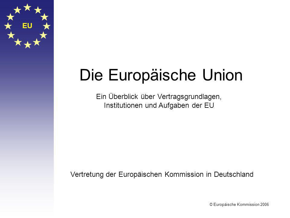 EU Die Europäische Union Ein Überblick über Vertragsgrundlagen, Institutionen und Aufgaben der EU Vertretung der Europäischen Kommission in Deutschlan