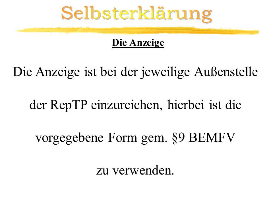 Die Anzeige ist bei der jeweilige Außenstelle der RepTP einzureichen, hierbei ist die vorgegebene Form gem. §9 BEMFV zu verwenden. Die Anzeige