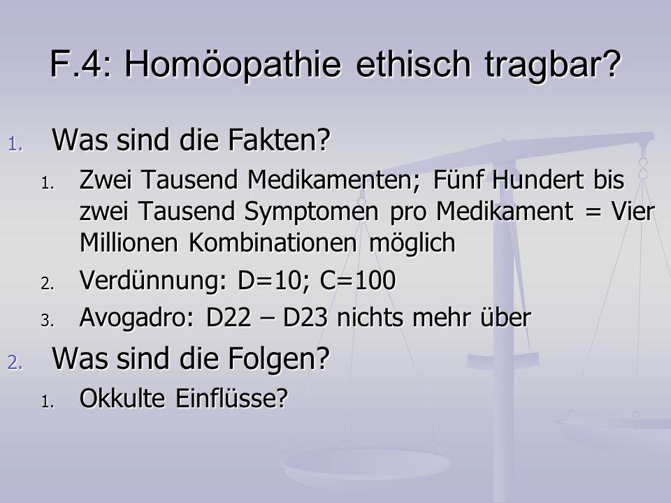 F.4: Homöopathie ethisch tragbar? 1. Was sind die Fakten? 1. Zwei Tausend Medikamenten; Fünf Hundert bis zwei Tausend Symptomen pro Medikament = Vier