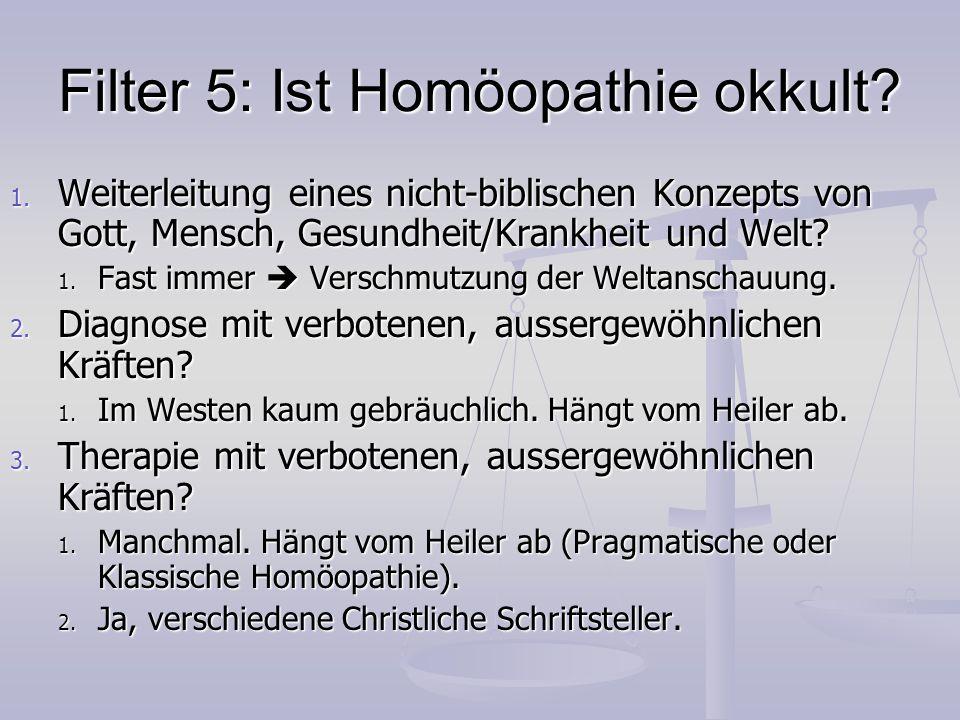 Filter 5: Ist Homöopathie okkult? 1. Weiterleitung eines nicht-biblischen Konzepts von Gott, Mensch, Gesundheit/Krankheit und Welt? 1. Fast immer Vers