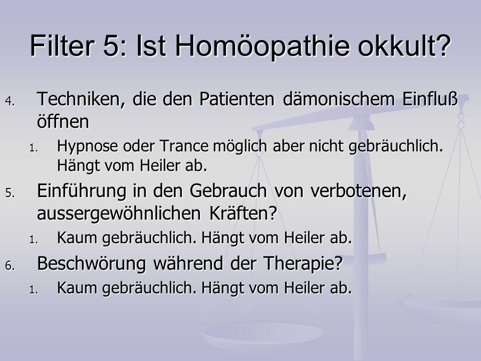 Filter 5: Ist Homöopathie okkult? 4. Techniken, die den Patienten dämonischem Einfluß öffnen 1. Hypnose oder Trance möglich aber nicht gebräuchlich. H