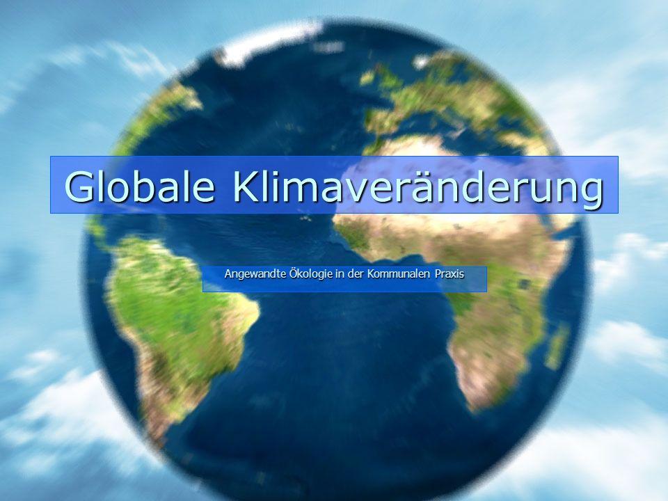 Globale Klimaveränderung Angewandte Ökologie in der Kommunalen Praxis