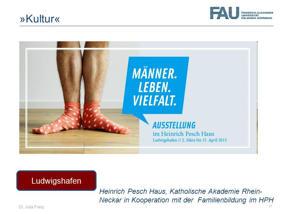 Dr. Julia Franz 17 Ludwigshafen Heinrich Pesch Haus, Katholische Akademie Rhein- Neckar in Kooperation mit der Familienbildung im HPH »Kultur«