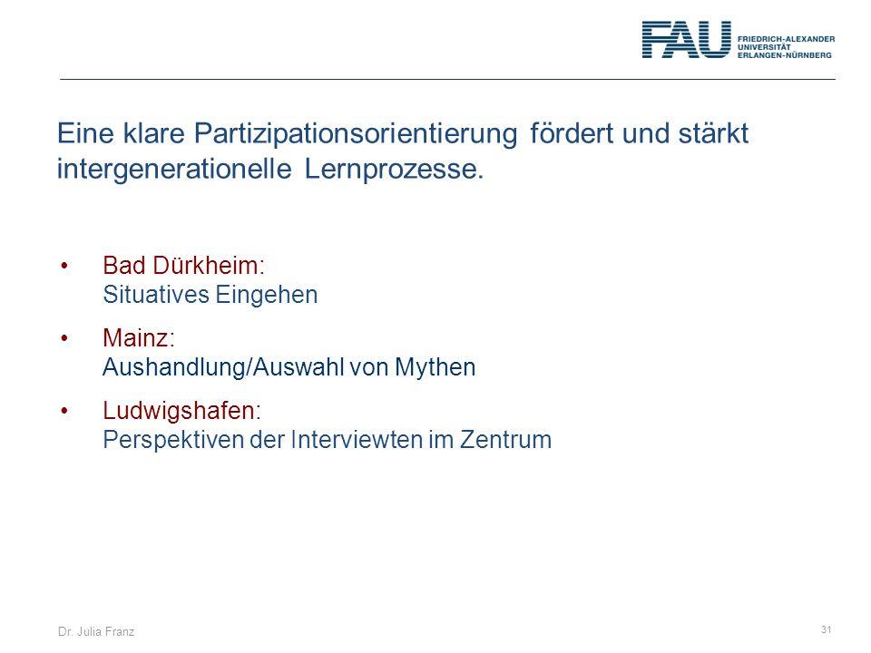 Dr. Julia Franz 31 Eine klare Partizipationsorientierung fördert und stärkt intergenerationelle Lernprozesse. Bad Dürkheim: Situatives Eingehen Mainz: