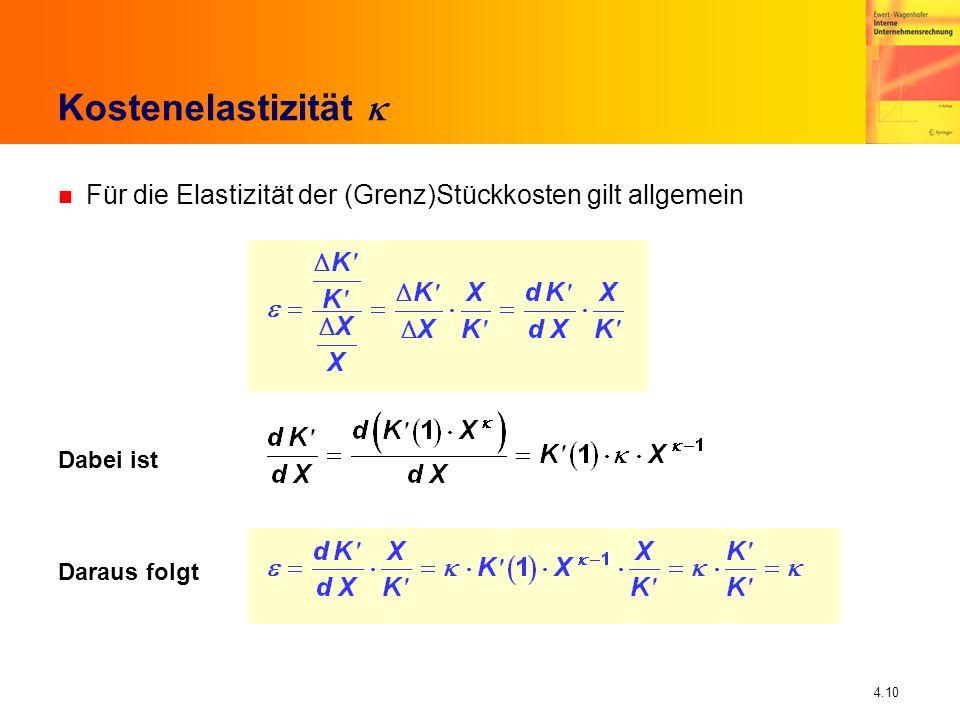 4.10 Kostenelastizität n Für die Elastizität der (Grenz)Stückkosten gilt allgemein Dabei ist Daraus folgt