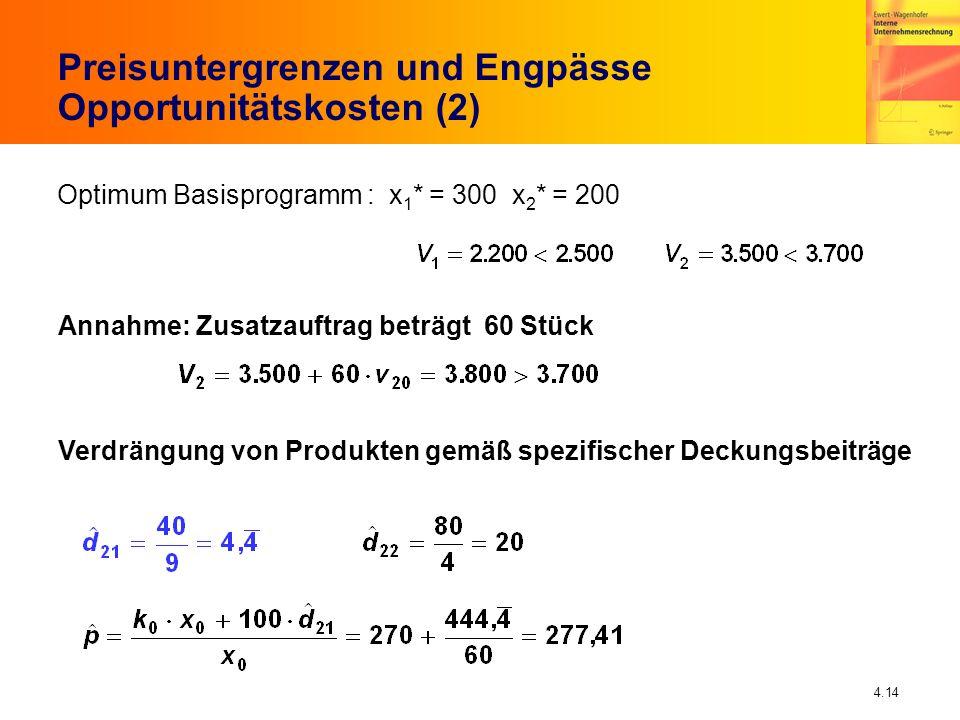 4.14 Annahme: Zusatzauftrag beträgt 60 Stück Preisuntergrenzen und Engpässe Opportunitätskosten (2) Verdrängung von Produkten gemäß spezifischer Decku