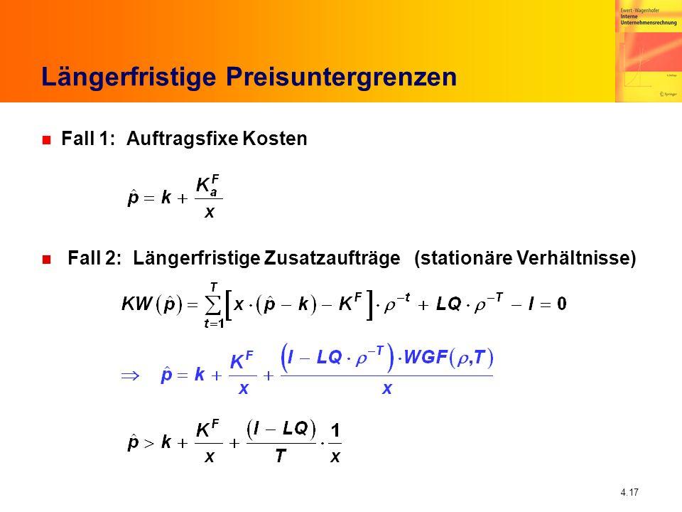 4.17 Längerfristige Preisuntergrenzen n Fall 1: Auftragsfixe Kosten n Fall 2: Längerfristige Zusatzaufträge (stationäre Verhältnisse)