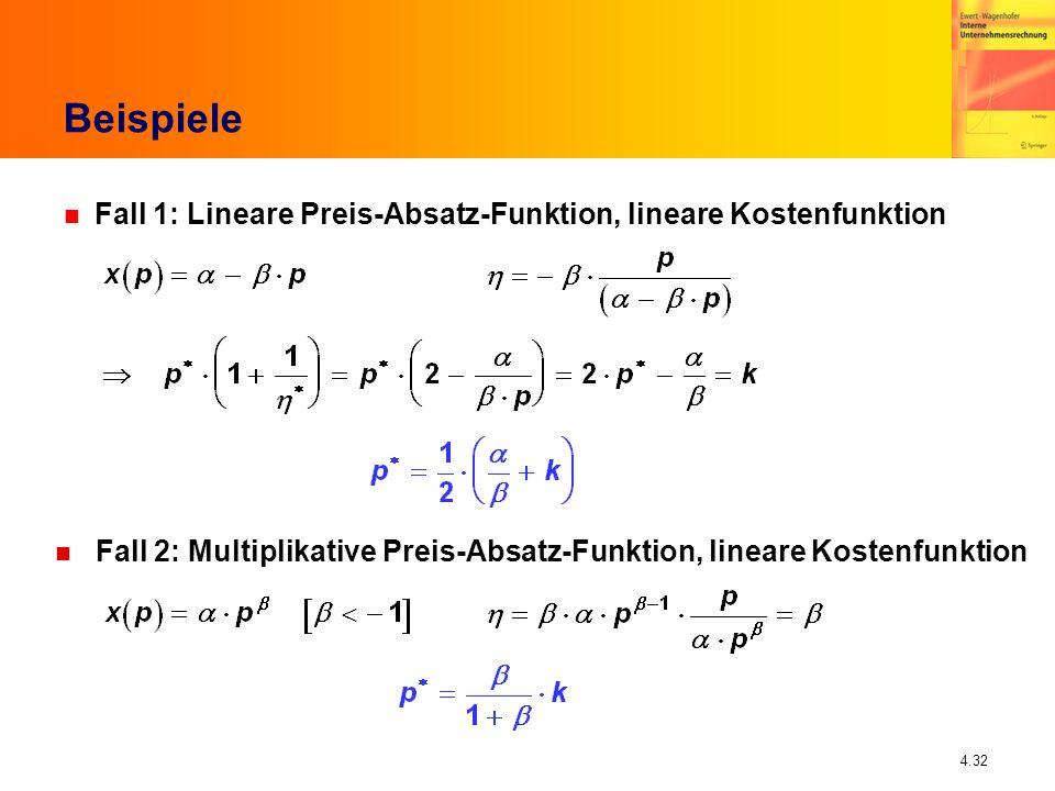 4.32 Beispiele n Fall 1: Lineare Preis-Absatz-Funktion, lineare Kostenfunktion n Fall 2: Multiplikative Preis-Absatz-Funktion, lineare Kostenfunktion