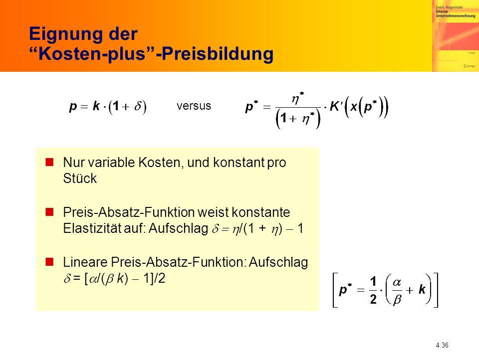4.36 Eignung der Kosten-plus-Preisbildung versus nNur variable Kosten, und konstant pro Stück Preis-Absatz-Funktion weist konstante Elastizität auf: A