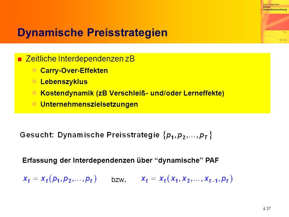 4.37 Dynamische Preisstrategien n Zeitliche Interdependenzen zB Carry-Over-Effekten Lebenszyklus Kostendynamik (zB Verschleiß- und/oder Lerneffekte) U