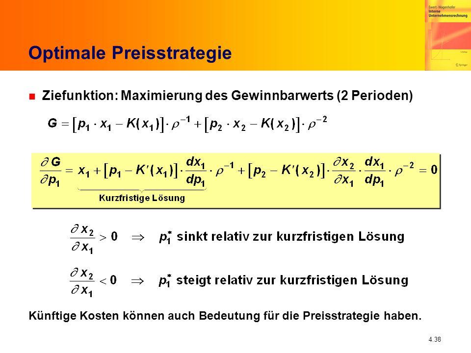 4.38 Optimale Preisstrategie n Ziefunktion: Maximierung des Gewinnbarwerts (2 Perioden) Künftige Kosten können auch Bedeutung für die Preisstrategie h