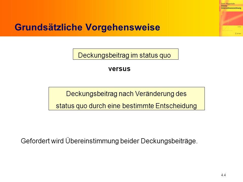 4.4 Grundsätzliche Vorgehensweise versus Deckungsbeitrag im status quo Deckungsbeitrag nach Veränderung des status quo durch eine bestimmte Entscheidu