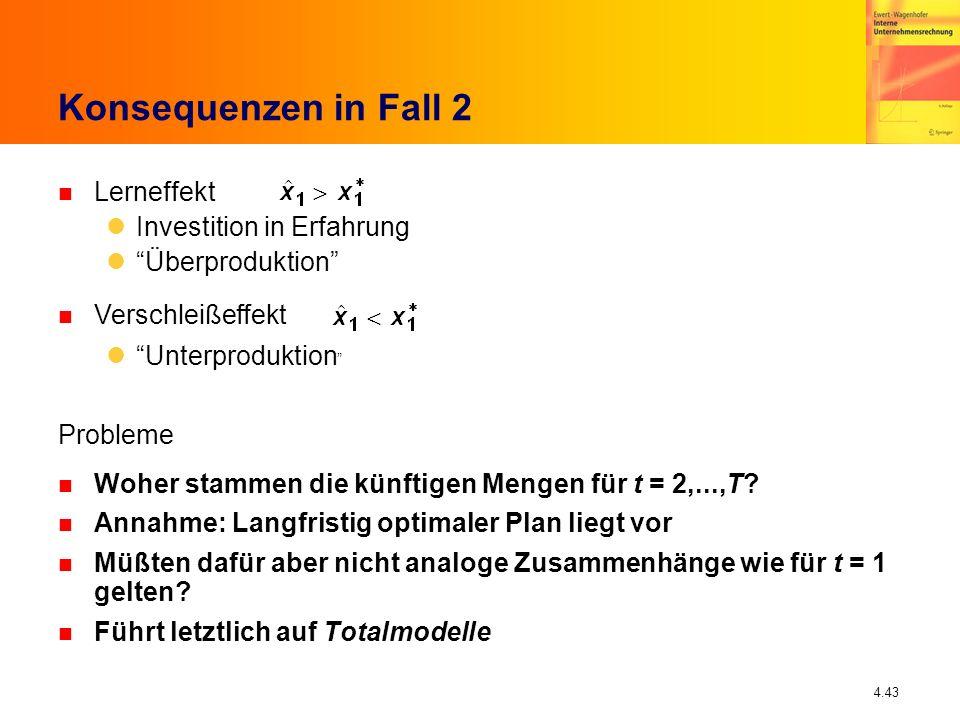 4.43 Konsequenzen in Fall 2 n Lerneffekt Investition in Erfahrung Überproduktion Probleme n Woher stammen die künftigen Mengen für t = 2,...,T? n Anna