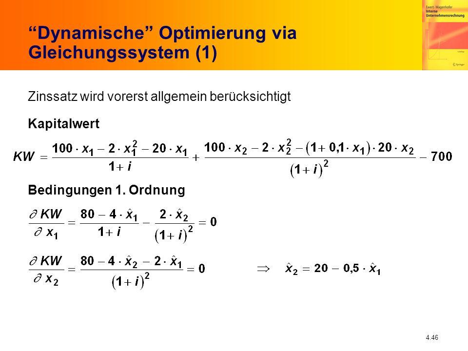 4.46 Dynamische Optimierung via Gleichungssystem (1) Zinssatz wird vorerst allgemein berücksichtigt Kapitalwert Bedingungen 1. Ordnung