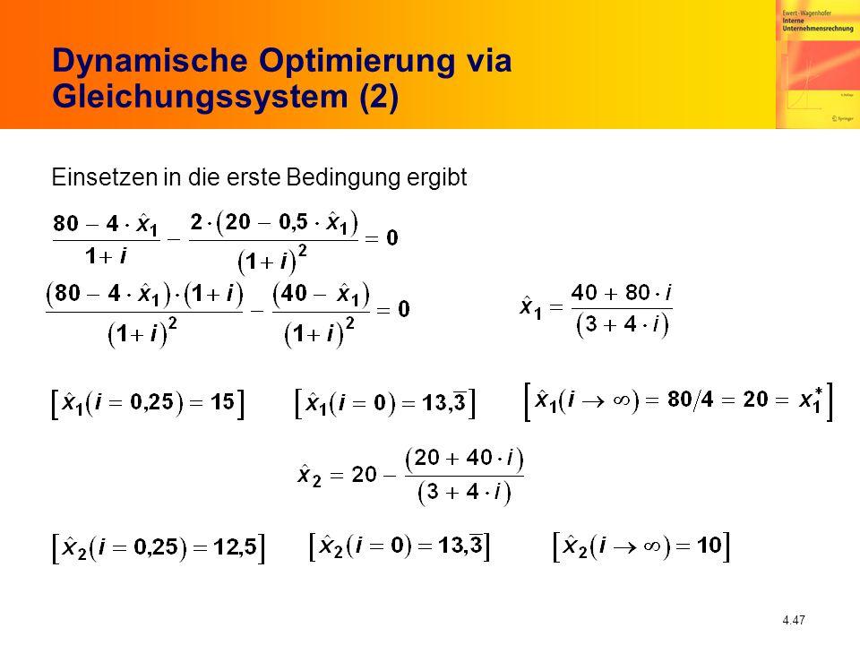 4.47 Dynamische Optimierung via Gleichungssystem (2) Einsetzen in die erste Bedingung ergibt