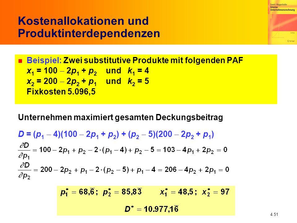 4.51 Kostenallokationen und Produktinterdependenzen n Beispiel: Zwei substitutive Produkte mit folgenden PAF x 1 = 100 2p 1 + p 2 und k 1 = 4 x 2 = 20