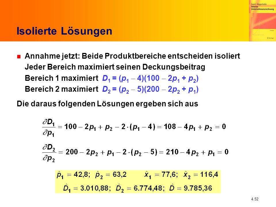 4.52 Isolierte Lösungen n Annahme jetzt: Beide Produktbereiche entscheiden isoliert Jeder Bereich maximiert seinen Deckungsbeitrag Bereich 1 maximiert