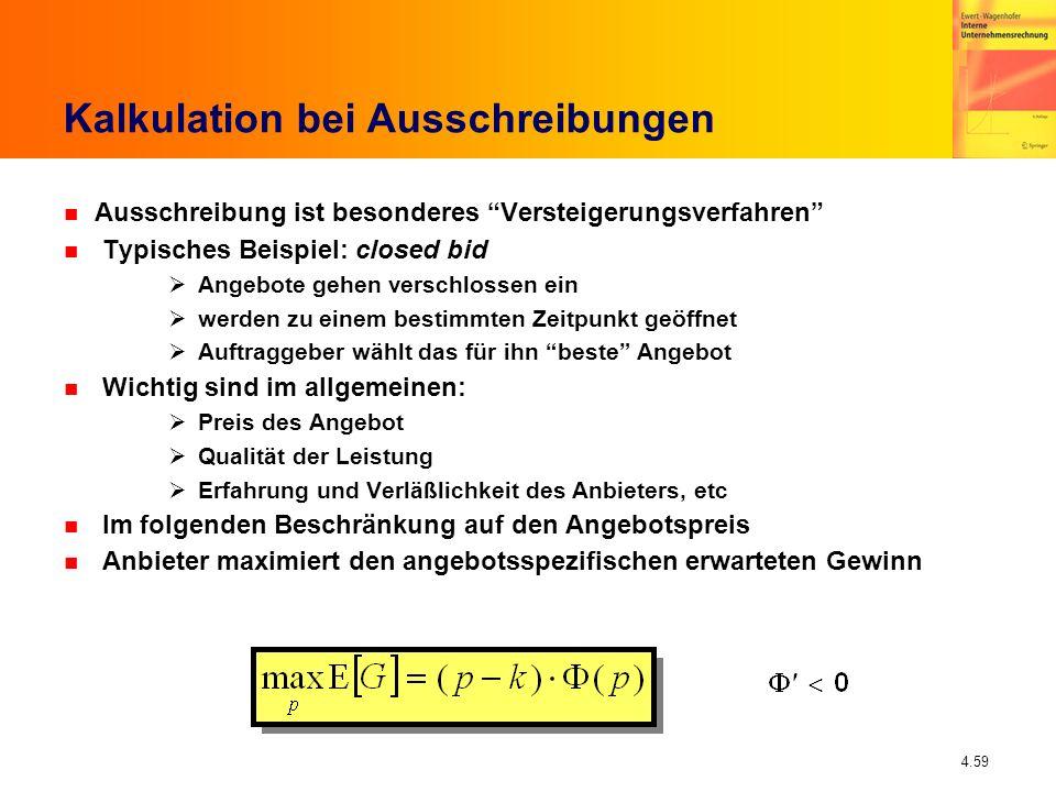 4.59 Kalkulation bei Ausschreibungen n Ausschreibung ist besonderes Versteigerungsverfahren n Typisches Beispiel: closed bid Angebote gehen verschloss