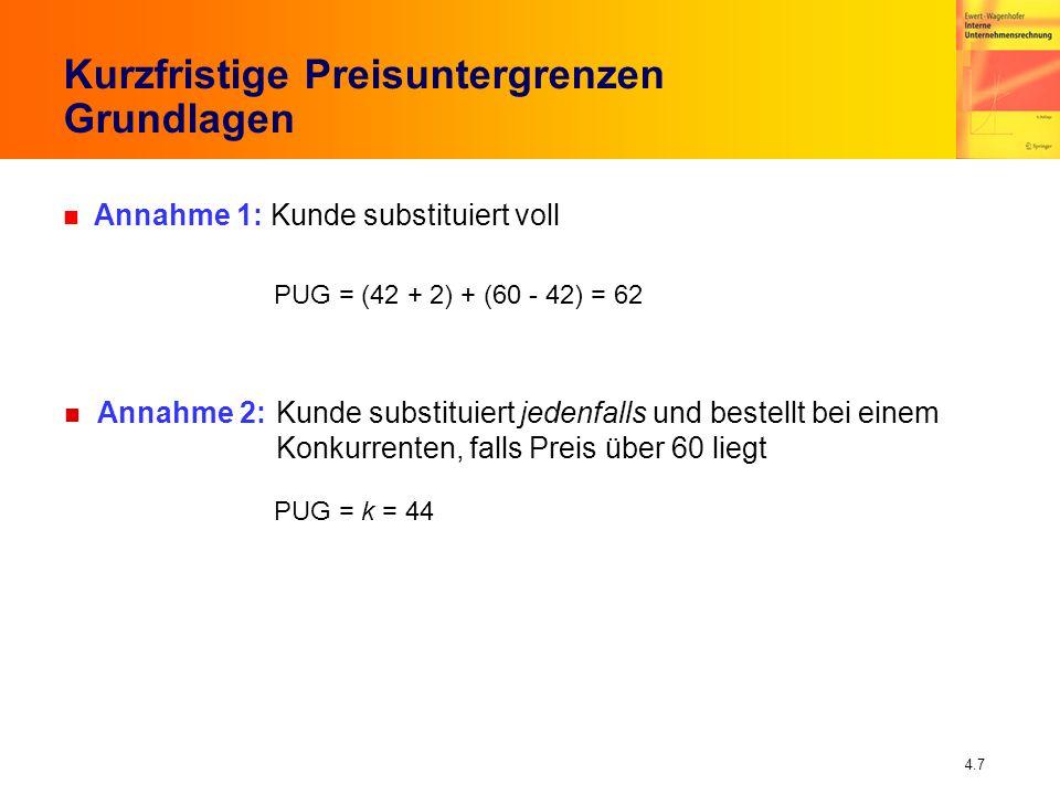 4.7 Kurzfristige Preisuntergrenzen Grundlagen n Annahme 1: Kunde substituiert voll PUG = (42 + 2) + (60 - 42) = 62 n Annahme 2: Kunde substituiert jed