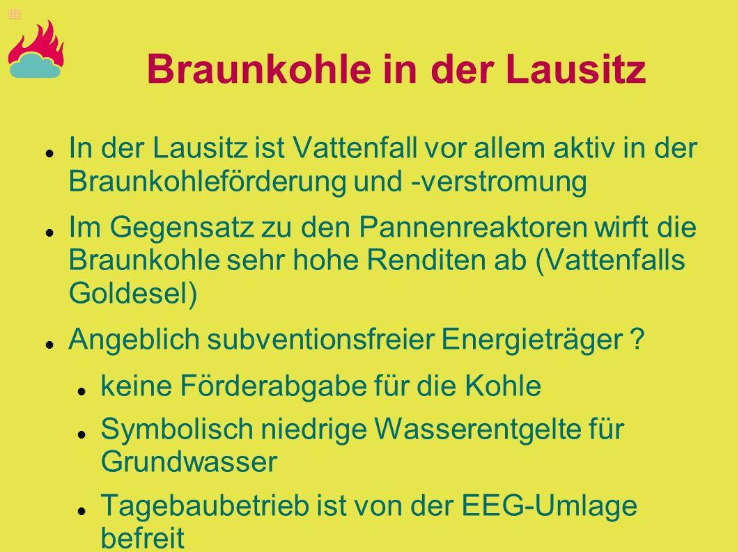 Braunkohle in der Lausitz In der Lausitz ist Vattenfall vor allem aktiv in der Braunkohleförderung und -verstromung Im Gegensatz zu den Pannenreaktore