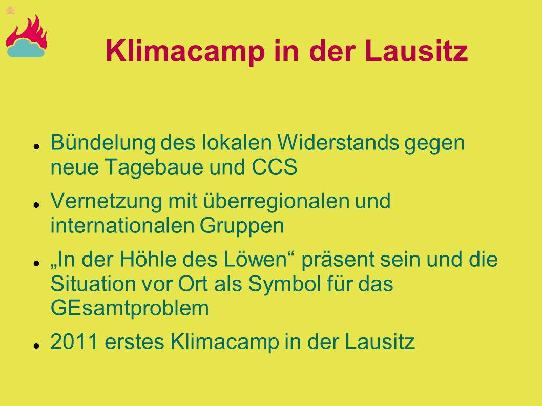 Klimacamp in der Lausitz Bündelung des lokalen Widerstands gegen neue Tagebaue und CCS Vernetzung mit überregionalen und internationalen Gruppen In de