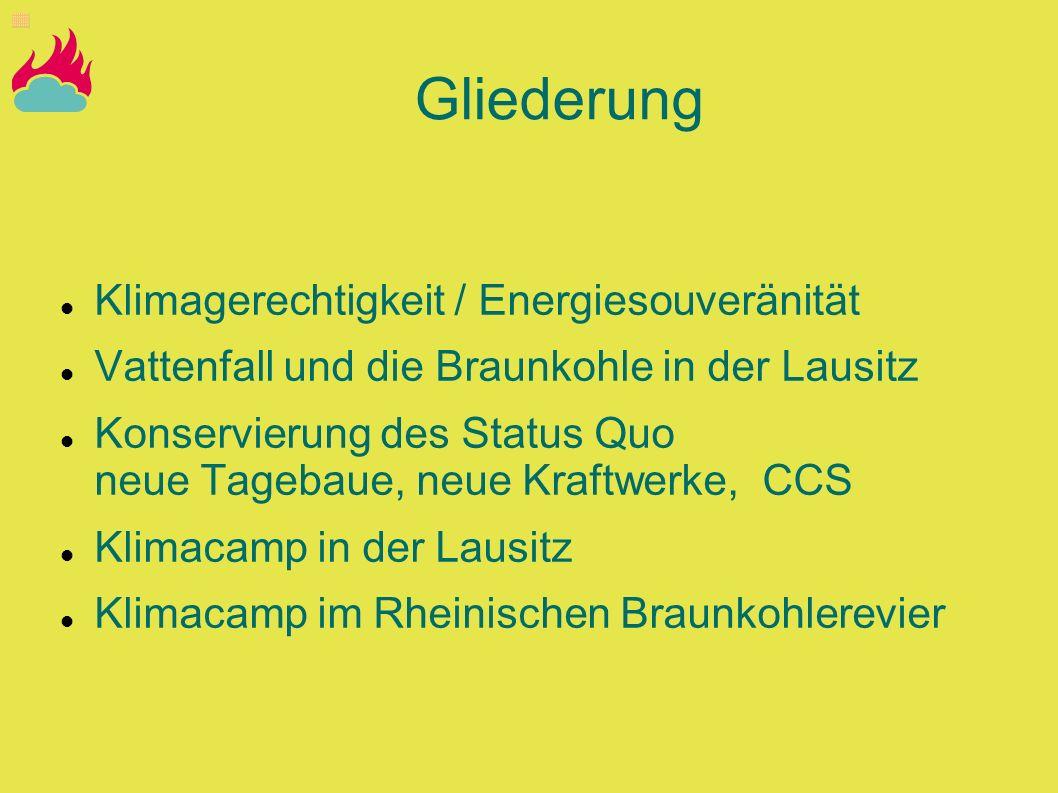 Gliederung Klimagerechtigkeit / Energiesouveränität Vattenfall und die Braunkohle in der Lausitz Konservierung des Status Quo neue Tagebaue, neue Kraf