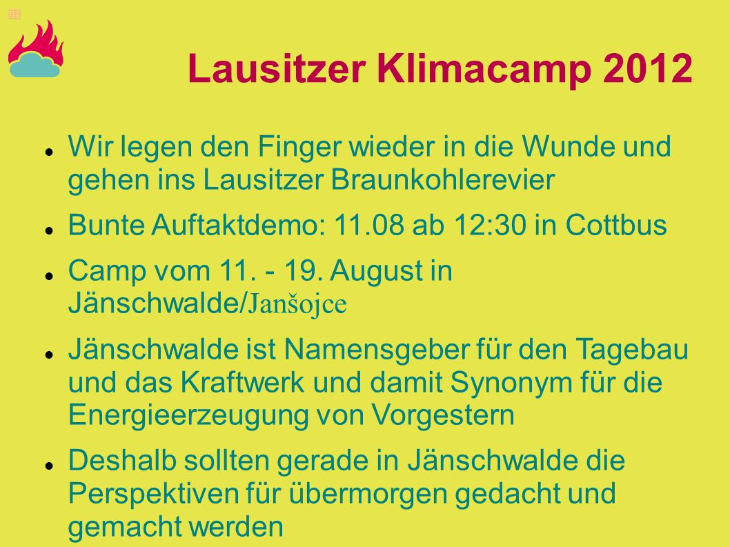 Lausitzer Klimacamp 2012 Wir legen den Finger wieder in die Wunde und gehen ins Lausitzer Braunkohlerevier Bunte Auftaktdemo: 11.08 ab 12:30 in Cottbu