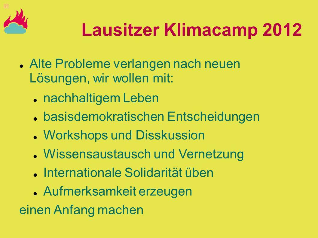Lausitzer Klimacamp 2012 Alte Probleme verlangen nach neuen Lösungen, wir wollen mit: nachhaltigem Leben basisdemokratischen Entscheidungen Workshops