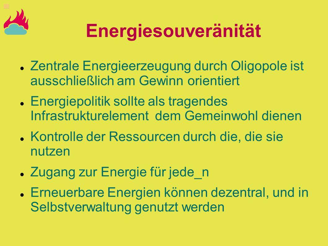Energiesouveränität Zentrale Energieerzeugung durch Oligopole ist ausschließlich am Gewinn orientiert Energiepolitik sollte als tragendes Infrastruktu