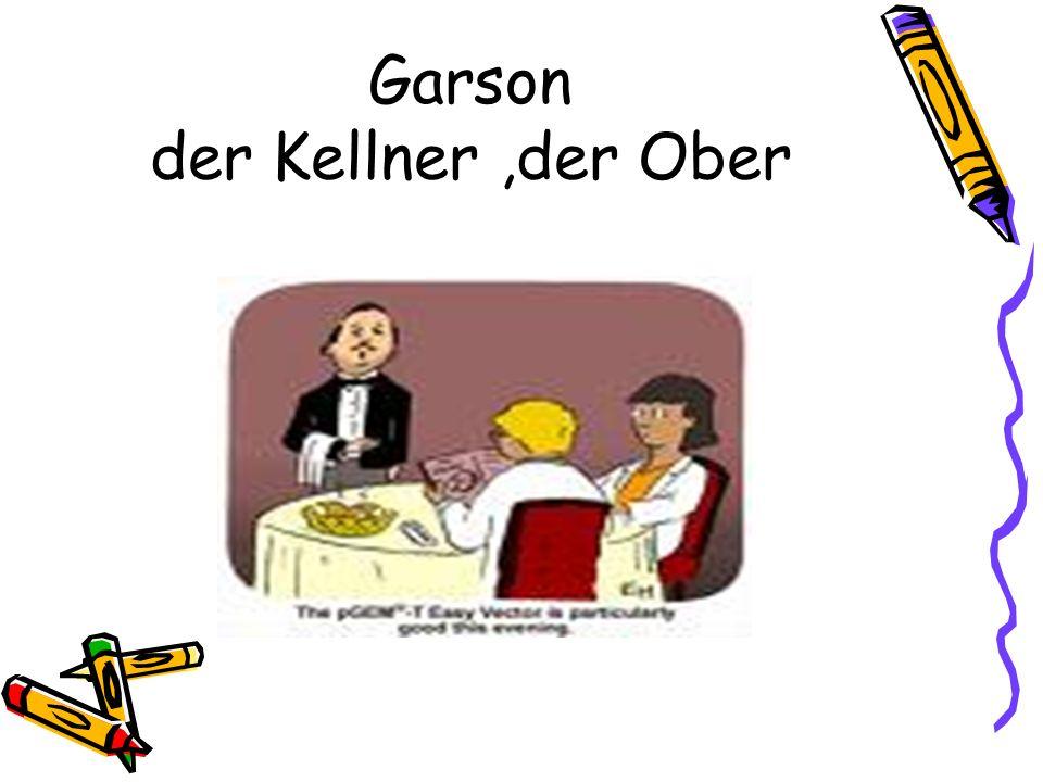 Garson der Kellner,der Ober