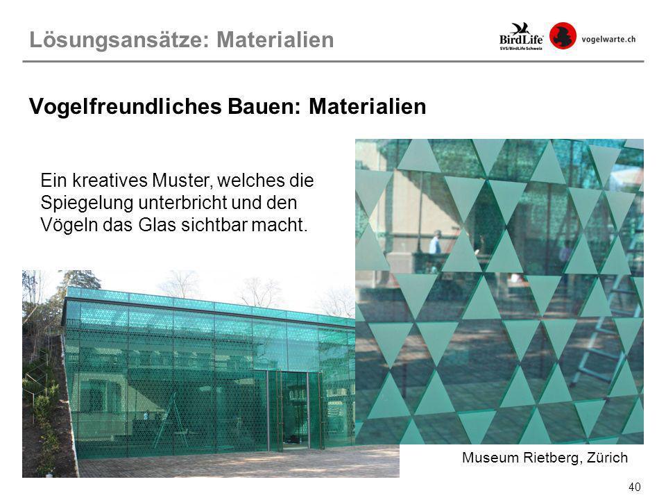 40 Museum Rietberg, Zürich Lösungsansätze: Materialien Vogelfreundliches Bauen: Materialien Ein kreatives Muster, welches die Spiegelung unterbricht u