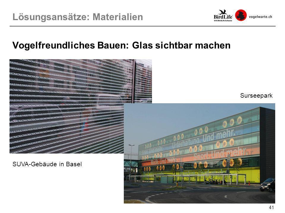 41 SUVA-Gebäude in Basel Surseepark Lösungsansätze: Materialien Vogelfreundliches Bauen: Glas sichtbar machen