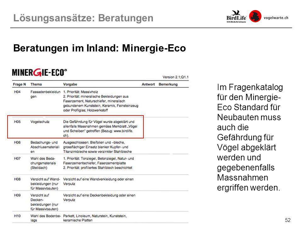 52 Lösungsansätze: Beratungen Beratungen im Inland: Minergie-Eco Im Fragenkatalog für den Minergie- Eco Standard für Neubauten muss auch die Gefährdun