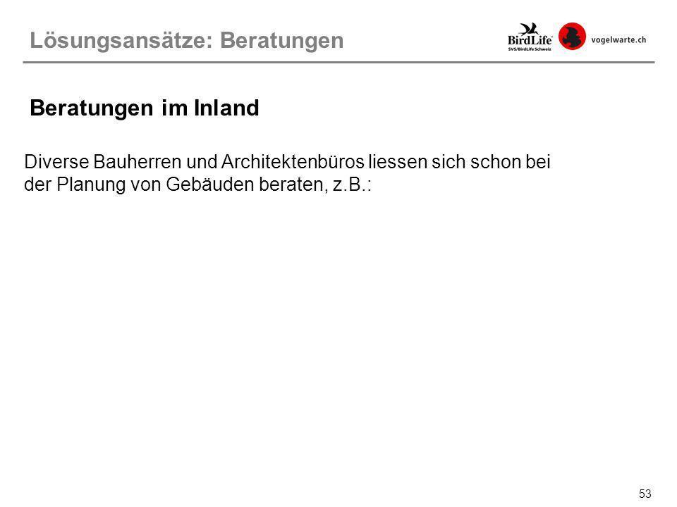 53 Lösungsansätze: Beratungen Beratungen im Inland Diverse Bauherren und Architektenbüros liessen sich schon bei der Planung von Gebäuden beraten, z.B