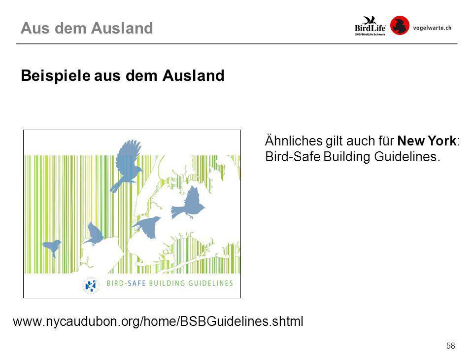 58 Aus dem Ausland Beispiele aus dem Ausland Ähnliches gilt auch für New York: Bird-Safe Building Guidelines. www.nycaudubon.org/home/BSBGuidelines.sh