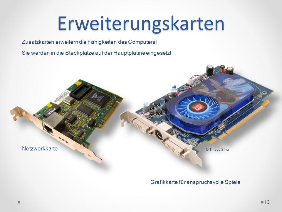Erweiterungskarten 13 Zusatzkarten erweitern die Fähigkeiten des Computers! Sie werden in die Steckplätze auf der Hauptplatine eingesetzt. Grafikkarte