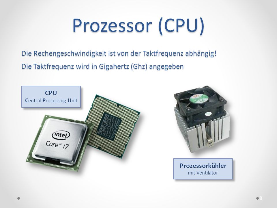 Prozessor (CPU) 8 Die Rechengeschwindigkeit ist von der Taktfrequenz abhängig! Die Taktfrequenz wird in Gigahertz (Ghz) angegeben CPU C entral P roces