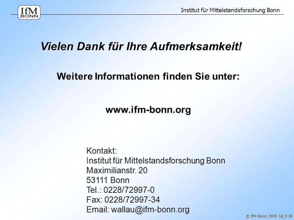 Institut für Mittelstandsforschung Bonn © IfM Bonn 2009 18_f-39 Weitere Informationen finden Sie unter: www.ifm-bonn.org Kontakt: Institut für Mittels