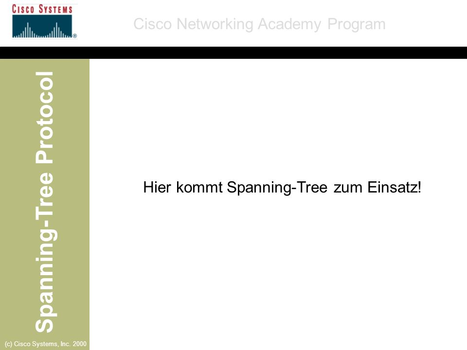 Spanning-Tree Protocol Cisco Networking Academy Program (c) Cisco Systems, Inc. 2000 Hier kommt Spanning-Tree zum Einsatz!
