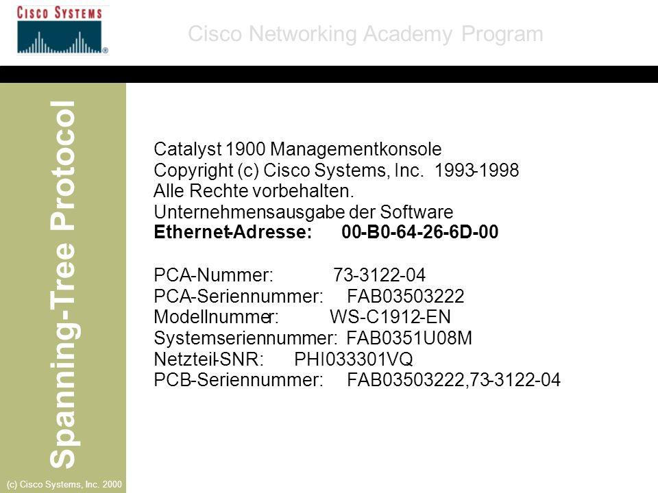 Spanning-Tree Protocol Cisco Networking Academy Program (c) Cisco Systems, Inc. 2000 Catalyst 1900 Managementkonsole Copyright (c) Cisco Systems, Inc.