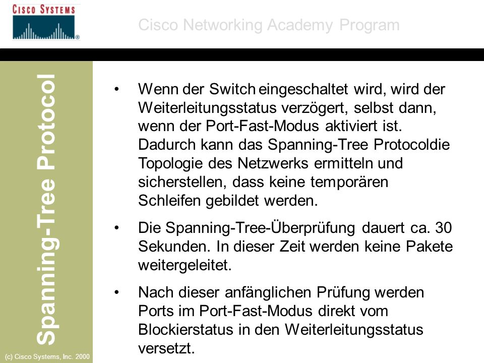 Spanning-Tree Protocol Cisco Networking Academy Program (c) Cisco Systems, Inc. 2000 Wenn der Switch eingeschaltet wird, wird der Weiterleitungsstatus
