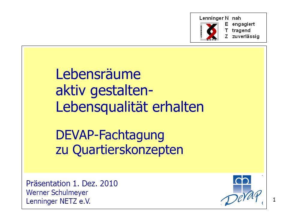 1 Präsentation 1. Dez. 2010 Werner Schulmeyer Lenninger NETZ e.V. Lebensräume aktiv gestalten- Lebensqualität erhalten DEVAP-Fachtagung zu Quartiersko
