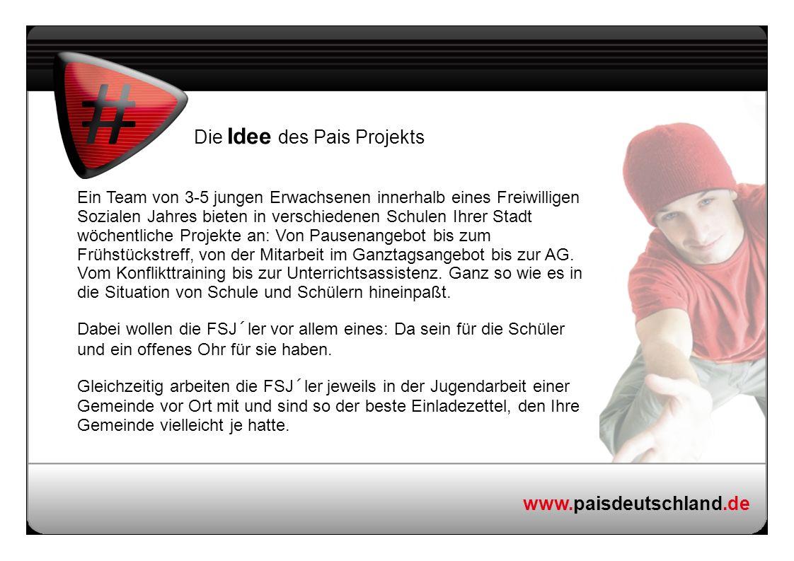 www.paisdeutschland.de Die Idee des Pais Projekts Ein Team von 3-5 jungen Erwachsenen innerhalb eines Freiwilligen Sozialen Jahres bieten in verschied