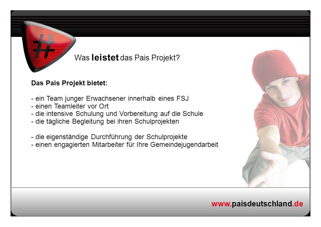 www.paisdeutschland.de Was leistet das Pais Projekt? Das Pais Projekt bietet: - ein Team junger Erwachsener innerhalb eines FSJ - einen Teamleiter vor
