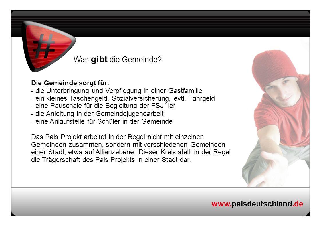 www.paisdeutschland.de Was gibt die Gemeinde? Die Gemeinde sorgt für: - die Unterbringung und Verpflegung in einer Gastfamilie - ein kleines Taschenge