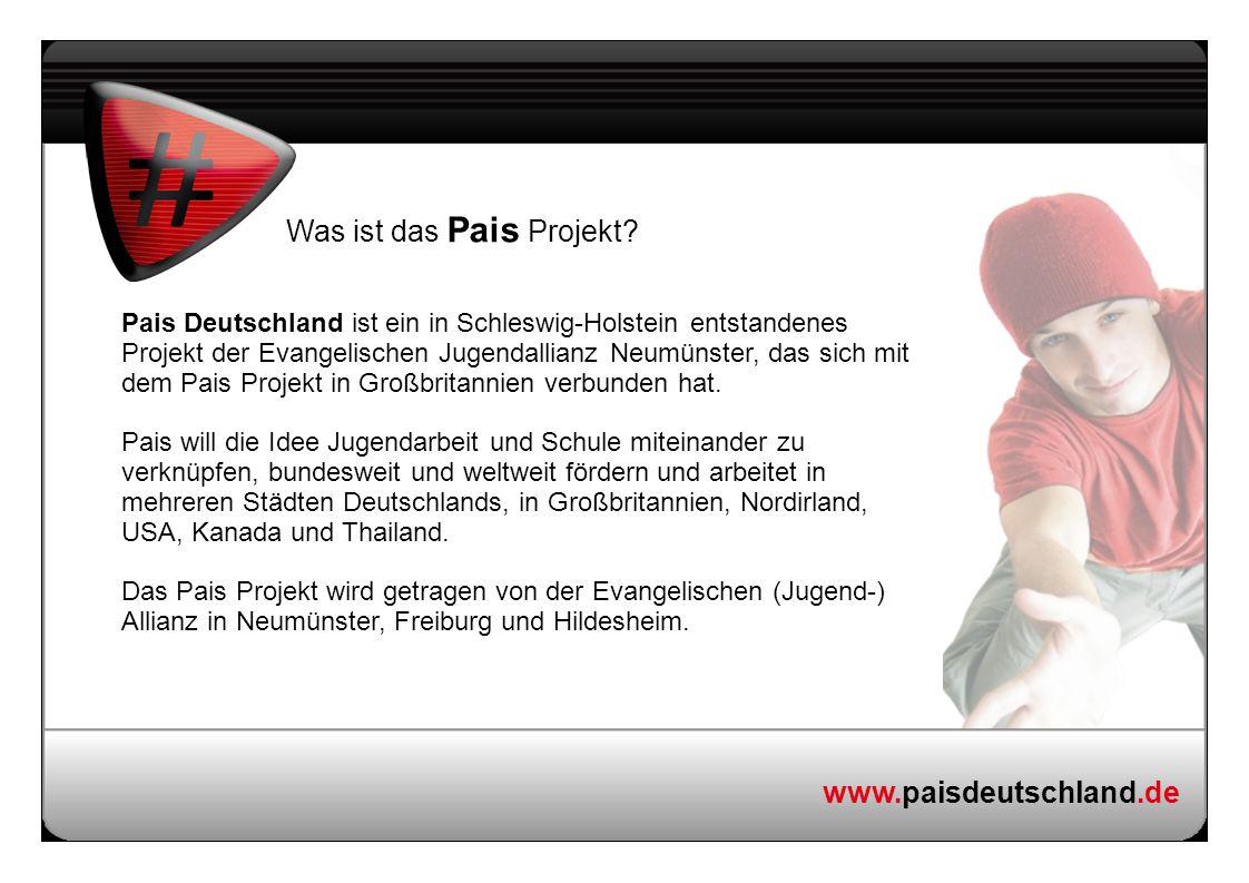 www.paisdeutschland.de Was ist das Pais Projekt? Pais Deutschland ist ein in Schleswig-Holstein entstandenes Projekt der Evangelischen Jugendallianz N