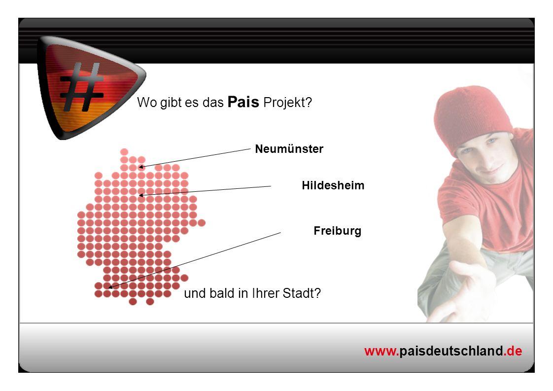 www.paisdeutschland.de Neumünster Hildesheim Freiburg Wo gibt es das Pais Projekt? und bald in Ihrer Stadt?